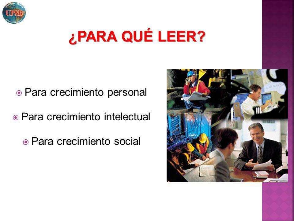 Para crecimiento personal Para crecimiento intelectual Para crecimiento social ¿PARA QUÉ LEER?