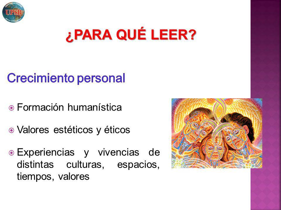 Formación humanística Valores estéticos y éticos Experiencias y vivencias de distintas culturas, espacios, tiempos, valores ¿PARA QUÉ LEER?
