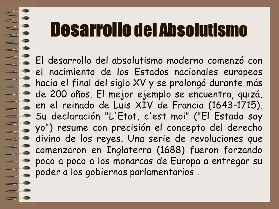 Desarrollo del Absolutismo El desarrollo del absolutismo moderno comenzó con el nacimiento de los Estados nacionales europeos hacia el final del siglo