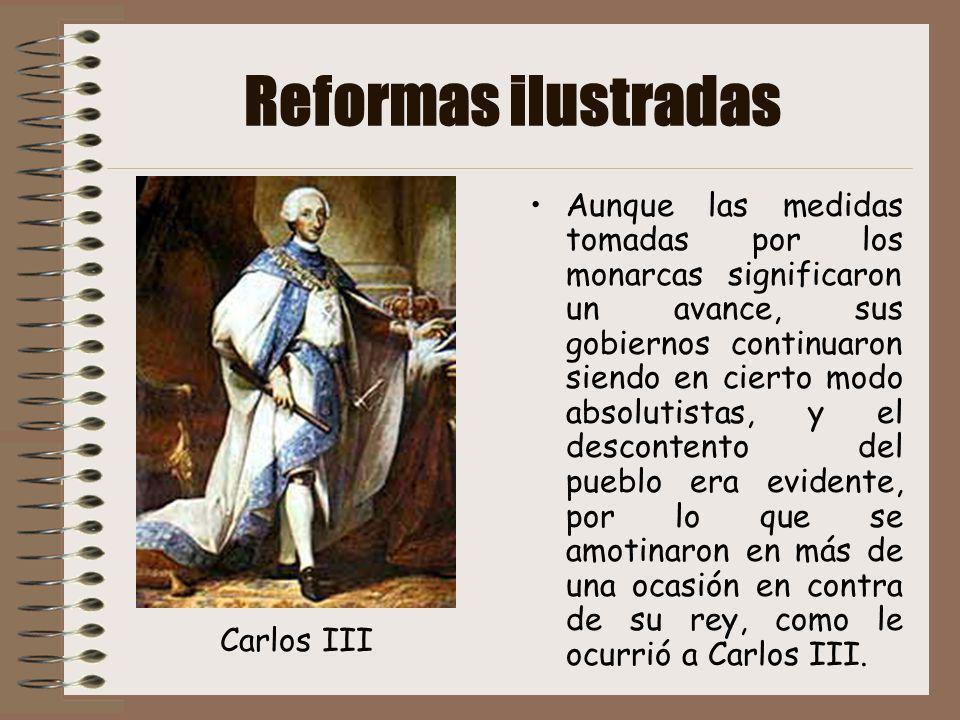 Reformas ilustradas Aunque las medidas tomadas por los monarcas significaron un avance, sus gobiernos continuaron siendo en cierto modo absolutistas,
