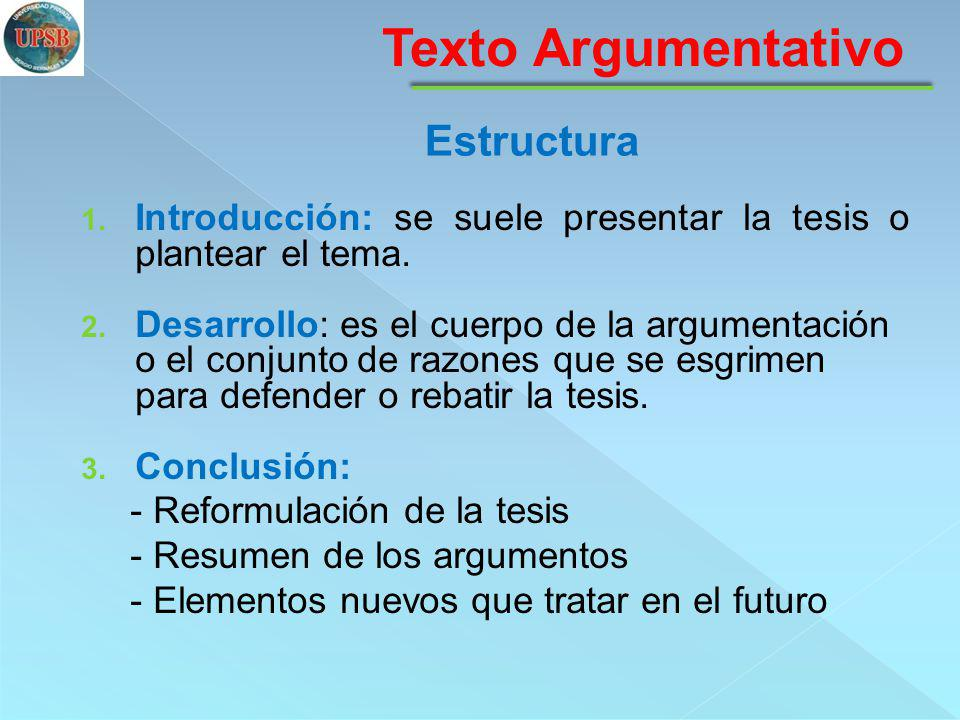 1. Introducción: se suele presentar la tesis o plantear el tema. 2. Desarrollo: es el cuerpo de la argumentación o el conjunto de razones que se esgri