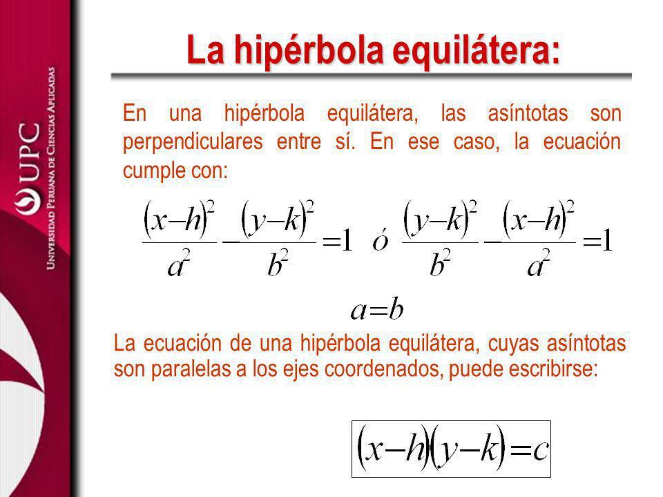 La hipérbola equilátera: En una hipérbola equilátera, las asíntotas son perpendiculares entre sí. En ese caso, la ecuación cumple con: La ecuación de