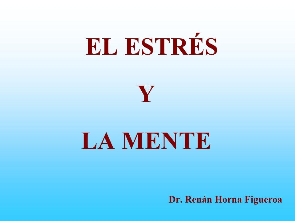 Dr. Renán Horna Figueroa EL ESTRÉS Y LA MENTE