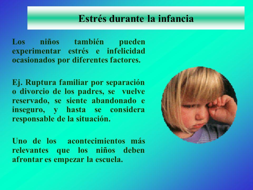 Estrés durante la infancia Los niños también pueden experimentar estrés e infelicidad ocasionados por diferentes factores.