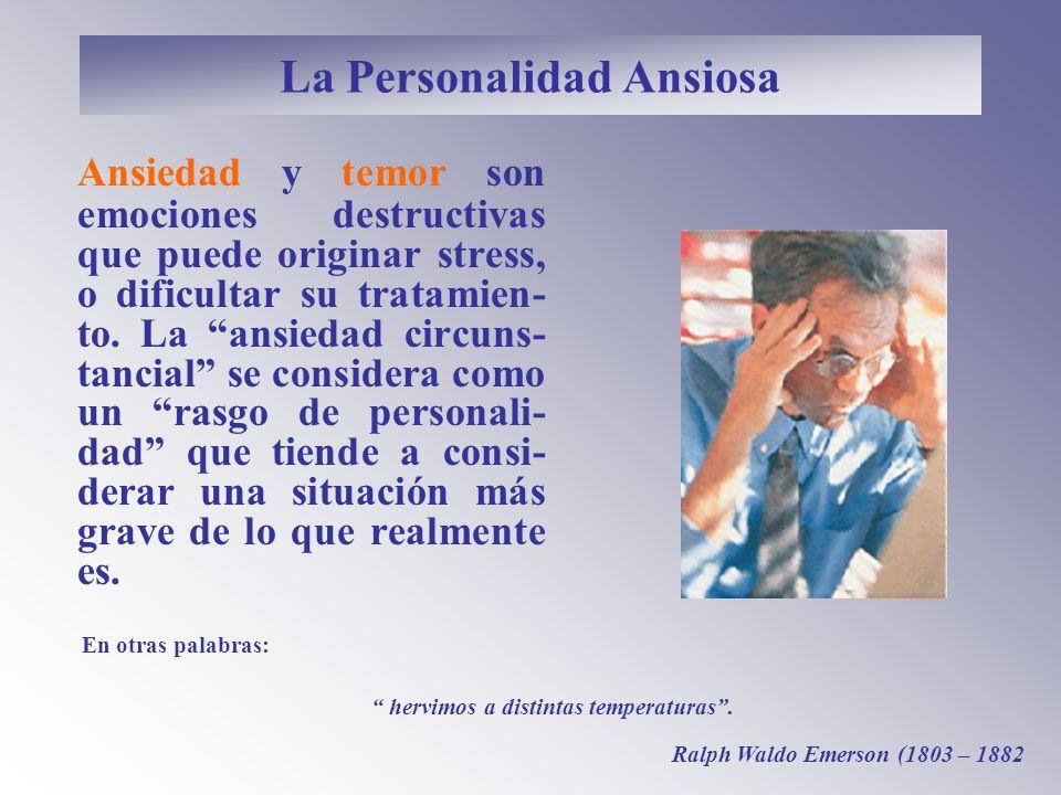 La Personalidad Ansiosa Ansiedad y temor son emociones destructivas que puede originar stress, o dificultar su tratamien- to.