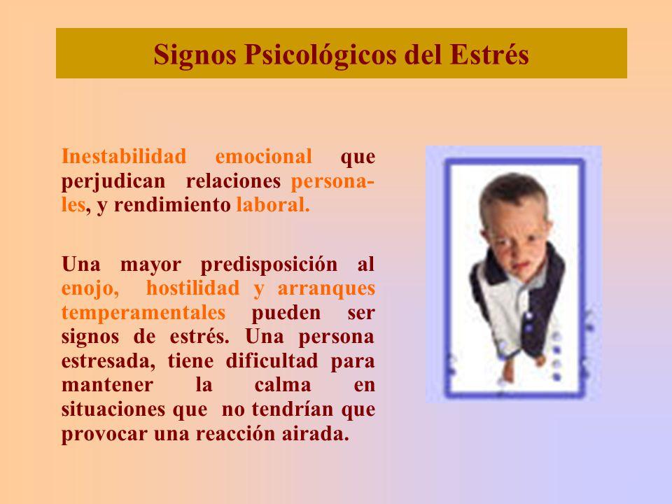 Signos Psicológicos del Estrés Inestabilidad emocional que p erjudican relaciones persona- les, y rendimiento laboral.