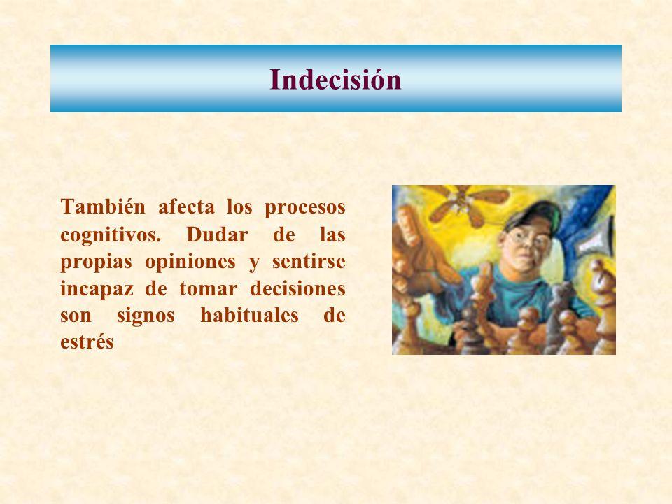 Indecisión También afecta los procesos cognitivos.