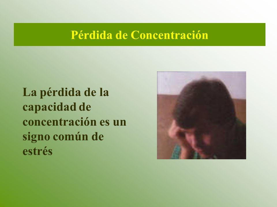 Pérdida de Concentración La pérdida de la capacidad de concentración es un signo común de estrés