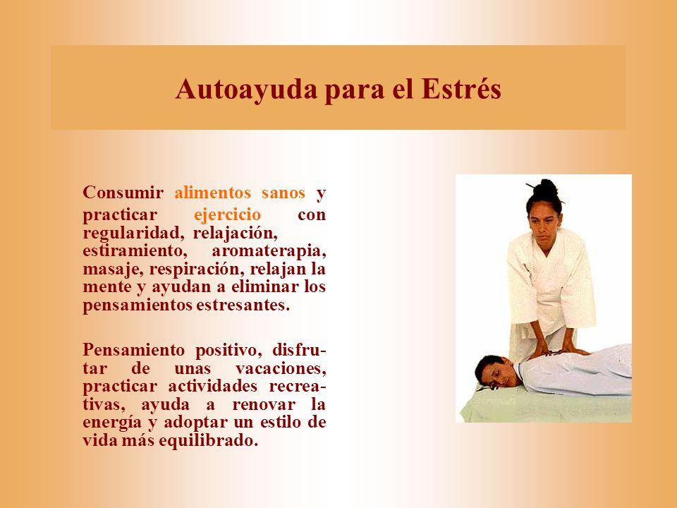 Autoayuda para el Estrés Consumir alimentos sanos y practicar ejercicio con regularidad, relajación, estiramiento, aromaterapia, masaje, respiración, relajan la mente y ayudan a eliminar los pensamientos estresantes.