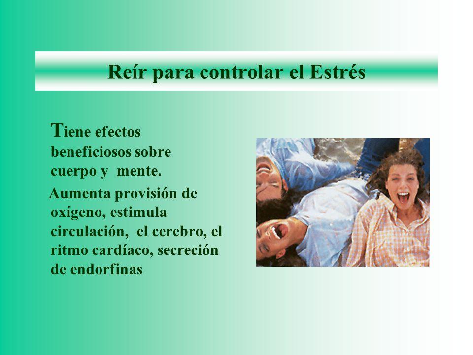 Reír para controlar el Estrés T iene efectos beneficiosos sobre cuerpo y mente.
