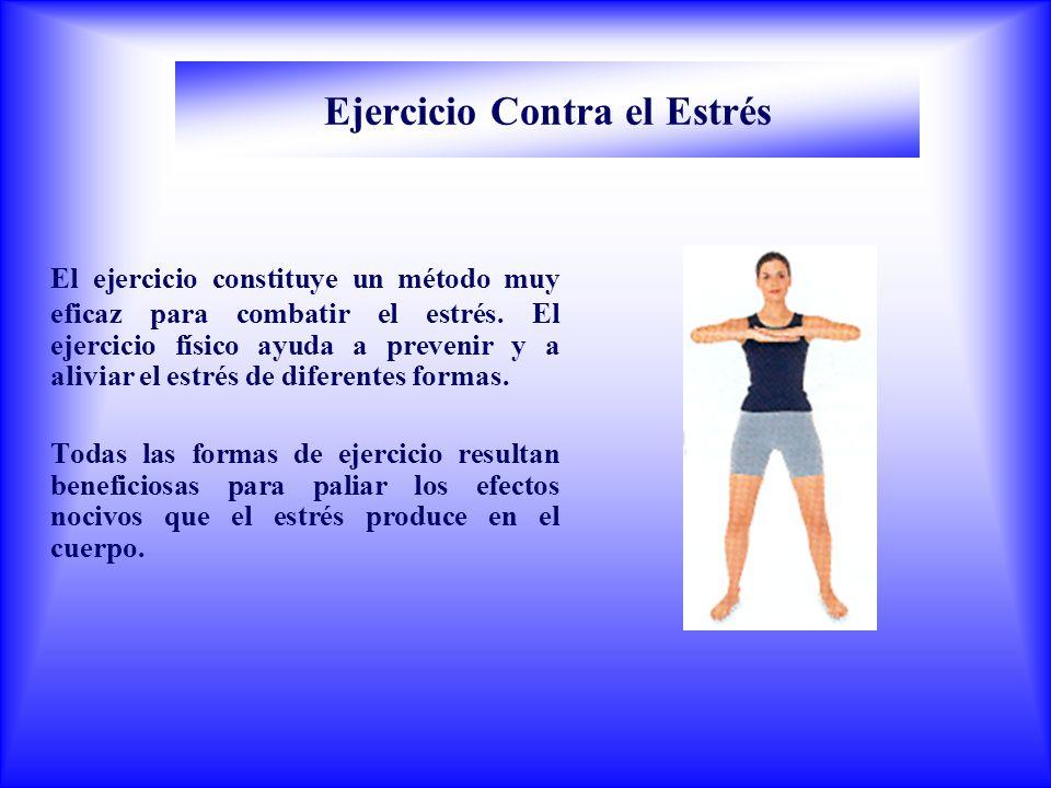 Ejercicio Contra el Estrés El ejercicio constituye un método muy eficaz para combatir el estrés.