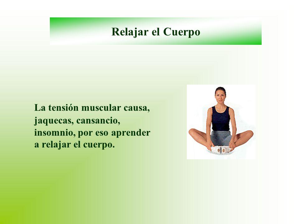 Relajar el Cuerpo La tensión muscular causa, jaquecas, cansancio, insomnio, por eso aprender a relajar el cuerpo.