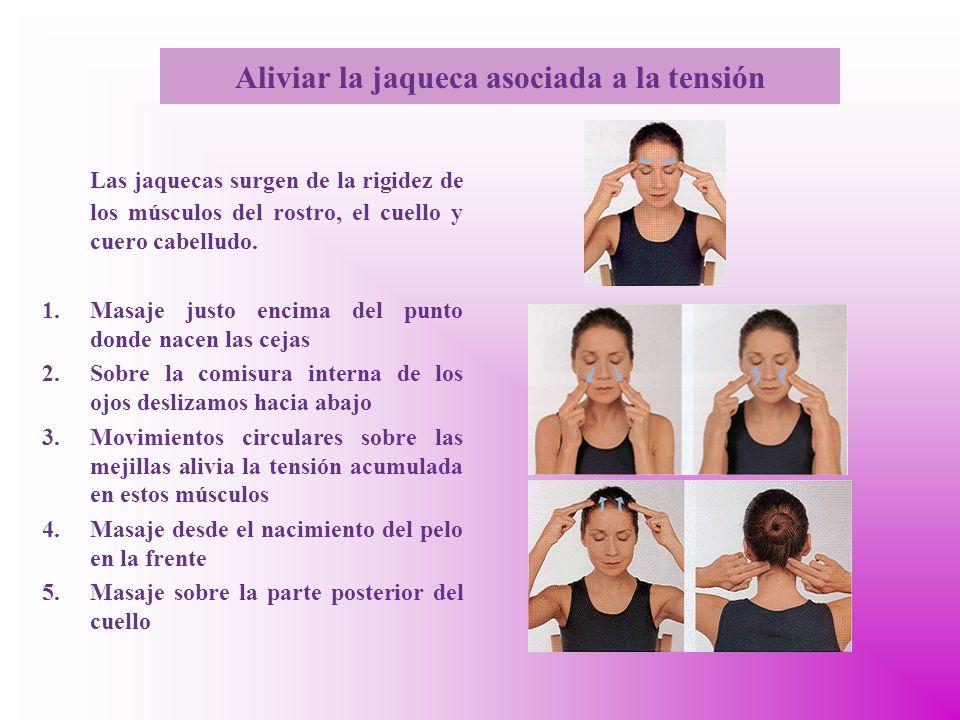 Aliviar la jaqueca asociada a la tensión Las jaquecas surgen de la rigidez de los músculos del rostro, el cuello y cuero cabelludo.