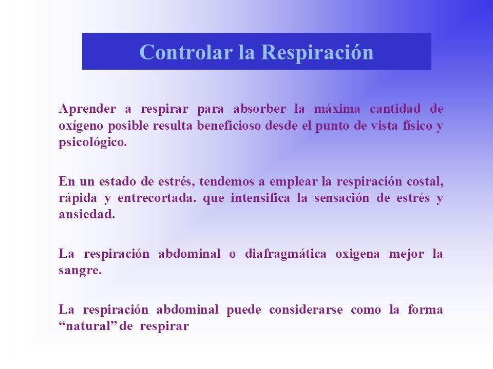 Controlar la Respiración Aprender a respirar para absorber la máxima cantidad de oxígeno posible resulta beneficioso desde el punto de vista físico y psicológico.