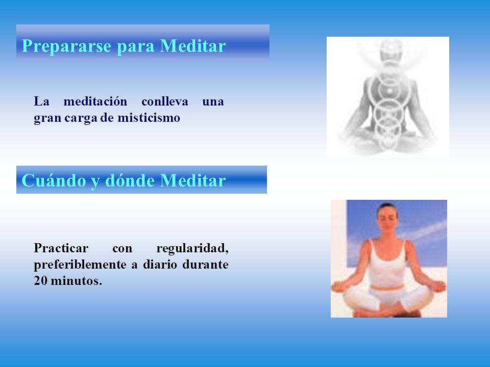 Prepararse para Meditar La meditación conlleva una gran carga de misticismo Cuándo y dónde Meditar Practicar con regularidad, preferiblemente a diario durante 20 minutos.
