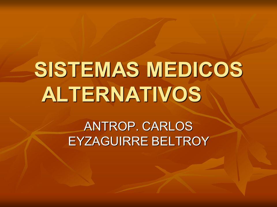 SISTEMAS MEDICOS ALTERNATIVOS ANTROP. CARLOS EYZAGUIRRE BELTROY