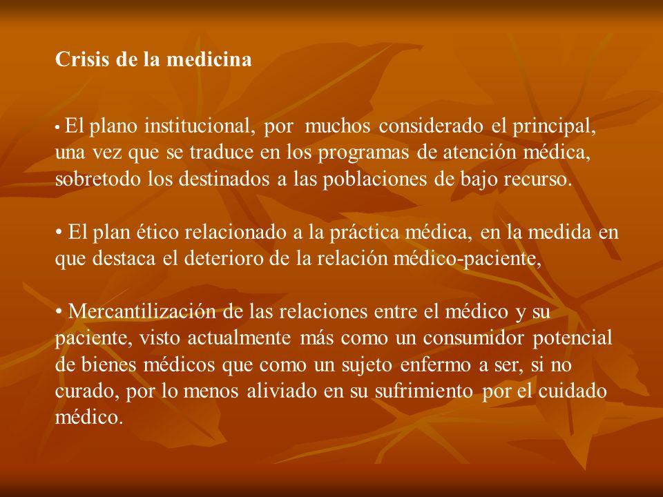 Crisis de la medicina El plano institucional, por muchos considerado el principal, una vez que se traduce en los programas de atención médica, sobretodo los destinados a las poblaciones de bajo recurso.