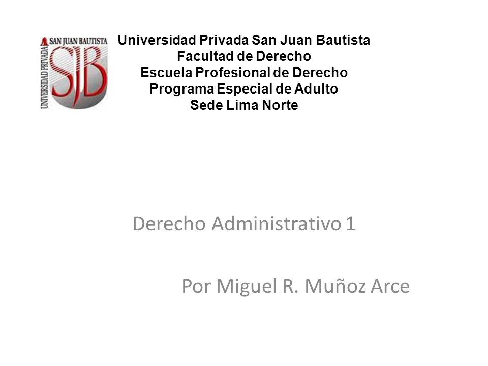 Derecho Administrativo 1 Por Miguel R. Muñoz Arce Universidad Privada San Juan Bautista Facultad de Derecho Escuela Profesional de Derecho Programa Es