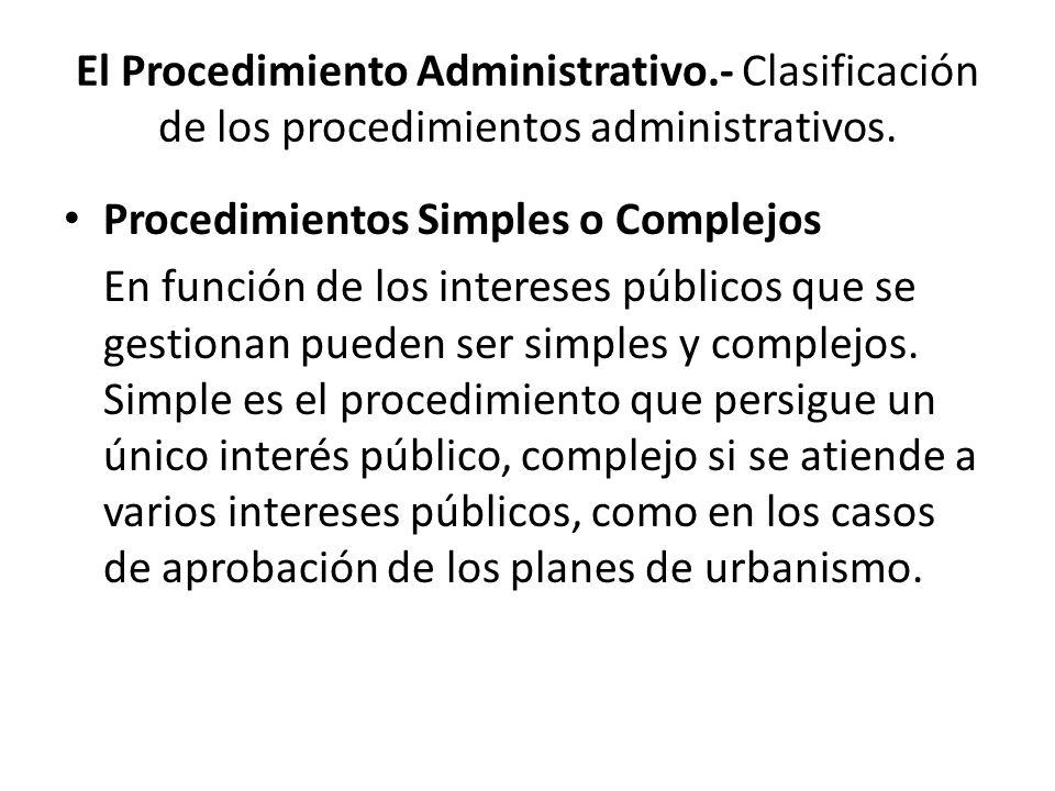 El Procedimiento Administrativo.- Clasificación de los procedimientos administrativos. Procedimientos Simples o Complejos En función de los intereses