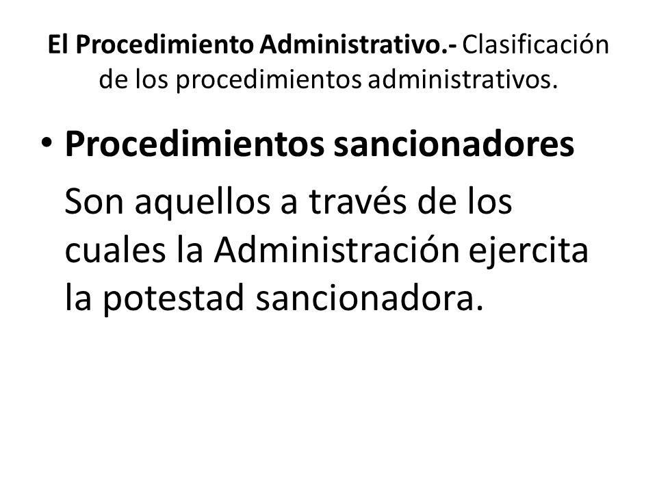 El Procedimiento Administrativo.- Clasificación de los procedimientos administrativos. Procedimientos sancionadores Son aquellos a través de los cuale