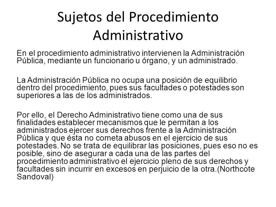 Sujetos del Procedimiento Administrativo En el procedimiento administrativo intervienen la Administración Pública, mediante un funcionario u órgano, y