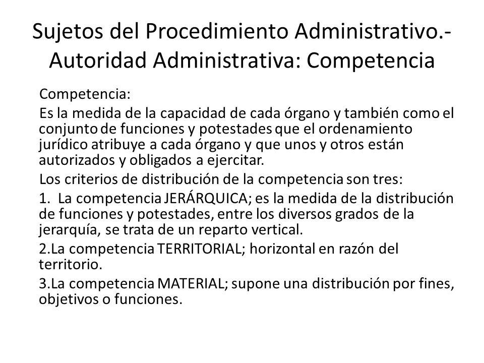 Sujetos del Procedimiento Administrativo.- Autoridad Administrativa: Competencia Competencia: Es la medida de la capacidad de cada órgano y también co