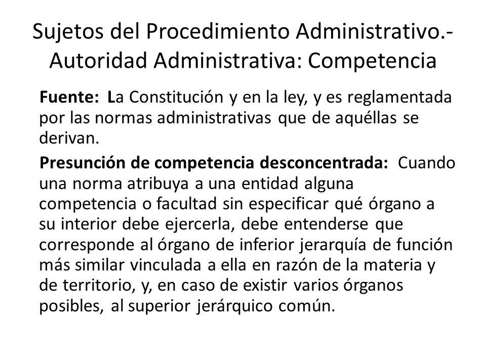 Sujetos del Procedimiento Administrativo.- Autoridad Administrativa: Competencia Fuente: La Constitución y en la ley, y es reglamentada por las normas