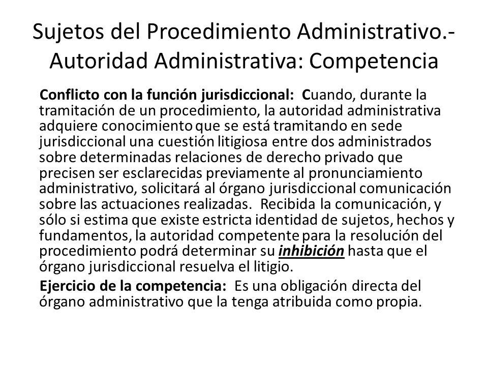Sujetos del Procedimiento Administrativo.- Autoridad Administrativa: Competencia Conflicto con la función jurisdiccional: Cuando, durante la tramitaci
