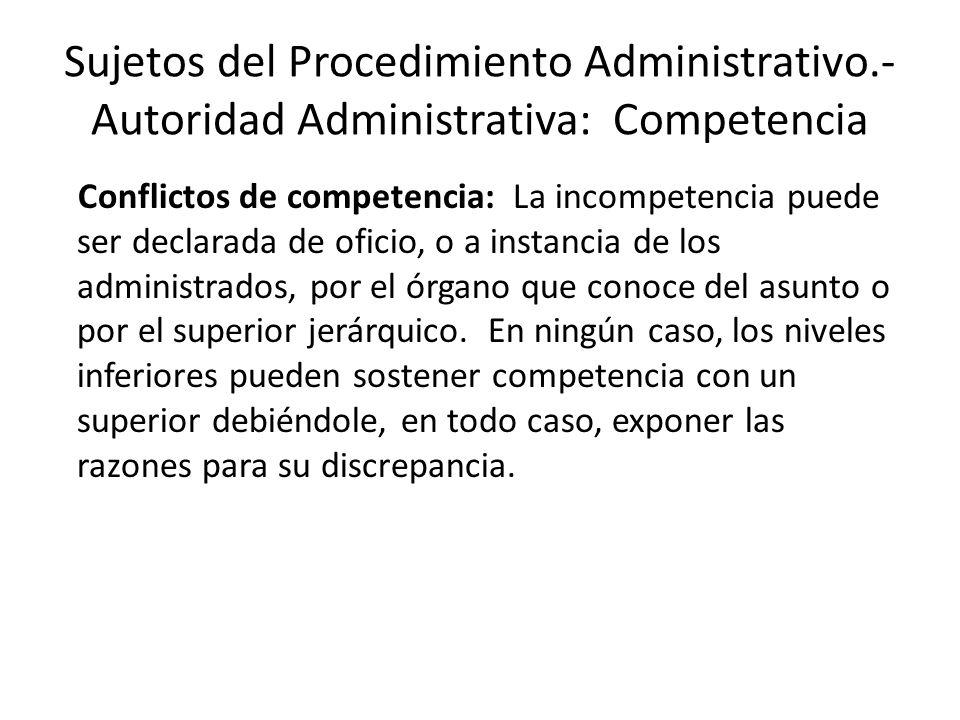 Sujetos del Procedimiento Administrativo.- Autoridad Administrativa: Competencia Conflictos de competencia: La incompetencia puede ser declarada de of
