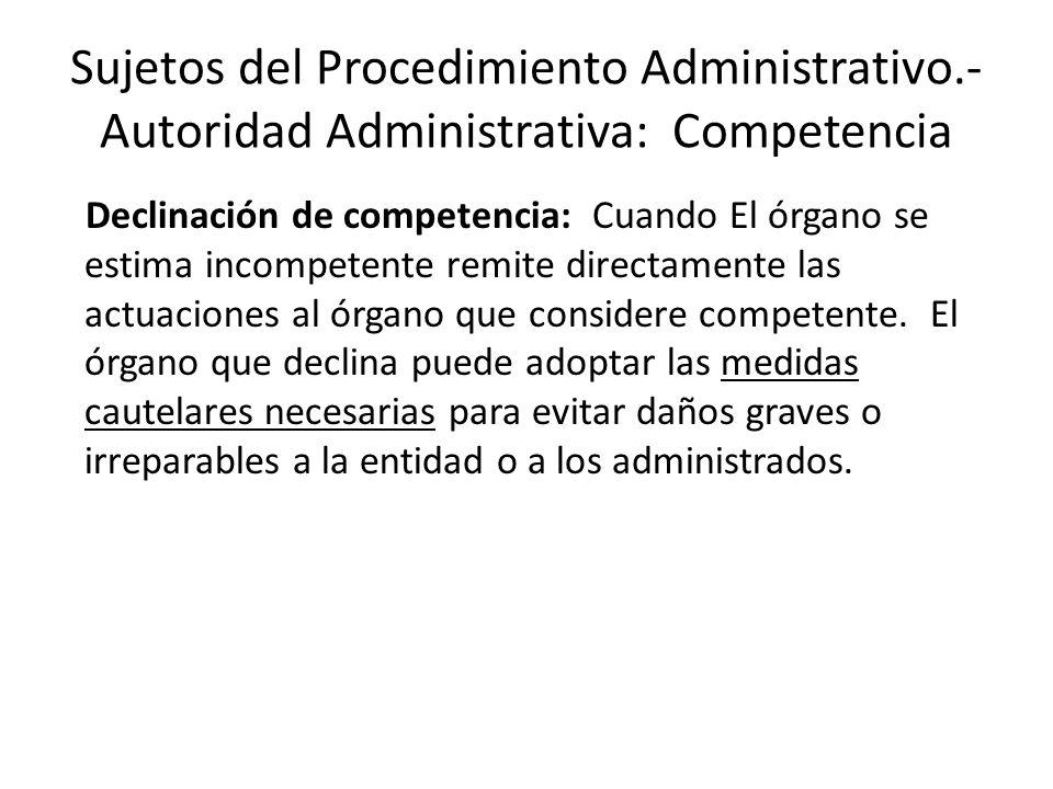 Sujetos del Procedimiento Administrativo.- Autoridad Administrativa: Competencia Declinación de competencia: Cuando El órgano se estima incompetente r