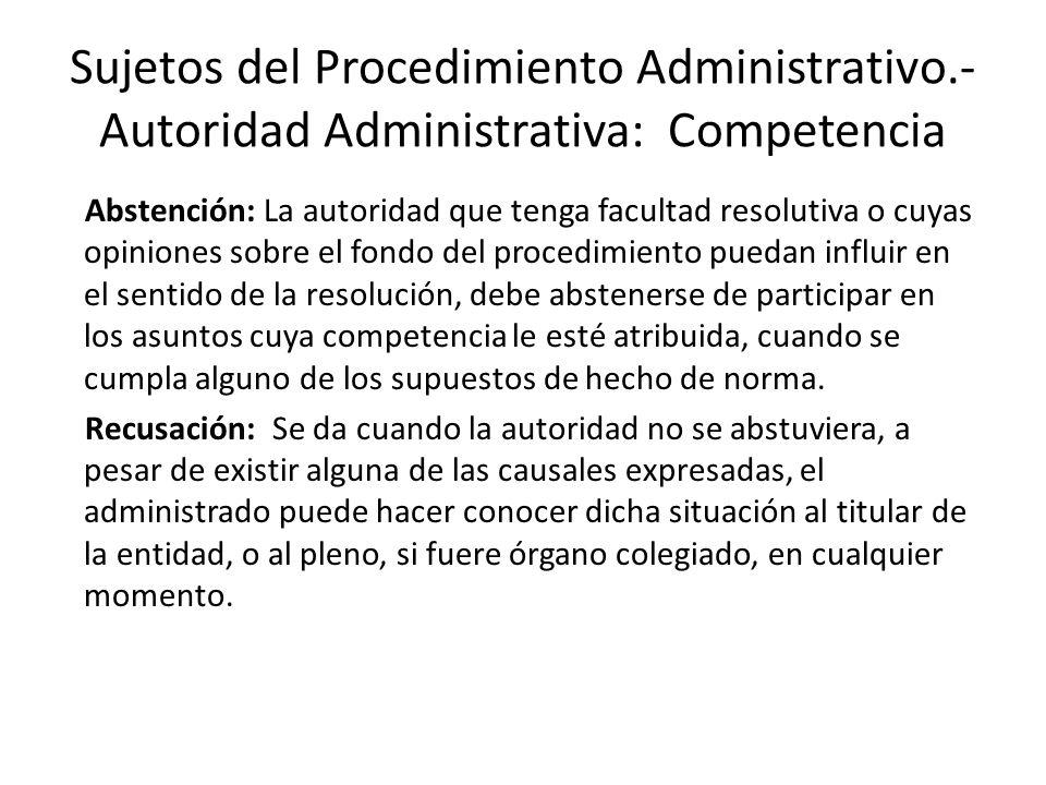 Sujetos del Procedimiento Administrativo.- Autoridad Administrativa: Competencia Abstención: La autoridad que tenga facultad resolutiva o cuyas opinio