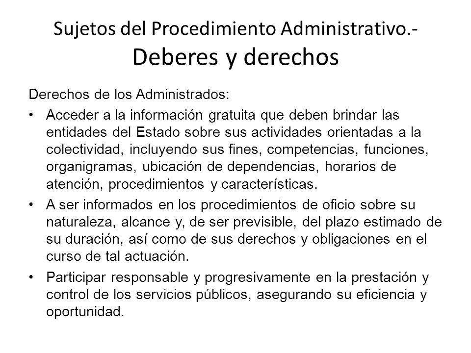 Sujetos del Procedimiento Administrativo.- Deberes y derechos Derechos de los Administrados: Acceder a la información gratuita que deben brindar las e
