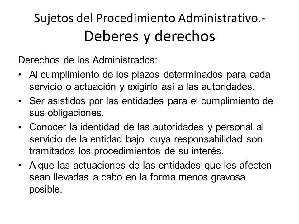 Sujetos del Procedimiento Administrativo.- Deberes y derechos Derechos de los Administrados: Al cumplimiento de los plazos determinados para cada serv