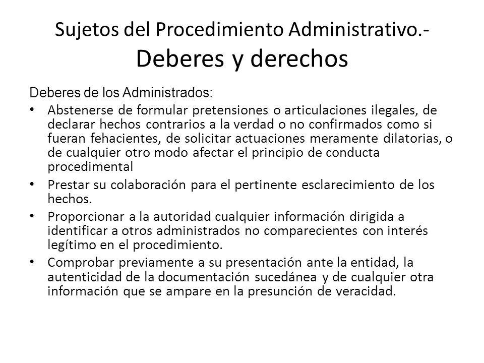 Sujetos del Procedimiento Administrativo.- Deberes y derechos Deberes de los Administrados: Abstenerse de formular pretensiones o articulaciones ilega