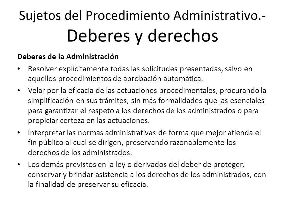 Sujetos del Procedimiento Administrativo.- Deberes y derechos Deberes de la Administración Resolver explícitamente todas las solicitudes presentadas,