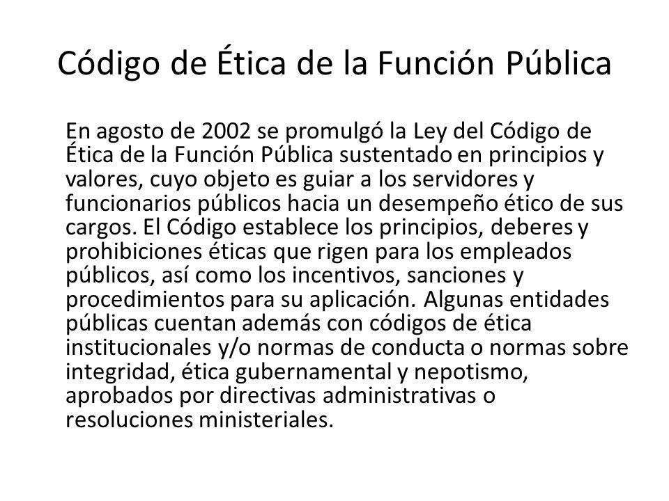 Código de Ética de la Función Pública En agosto de 2002 se promulgó la Ley del Código de Ética de la Función Pública sustentado en principios y valore