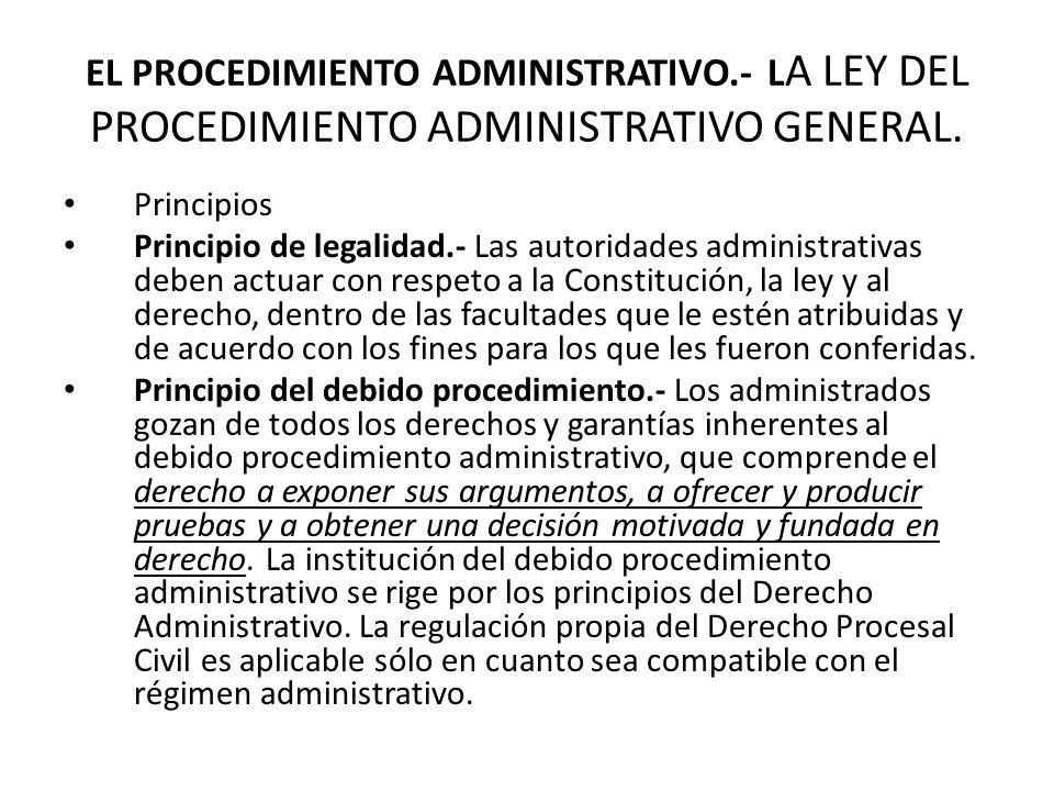 EL PROCEDIMIENTO ADMINISTRATIVO.- L A LEY DEL PROCEDIMIENTO ADMINISTRATIVO GENERAL. Principios Principio de legalidad.- Las autoridades administrativa