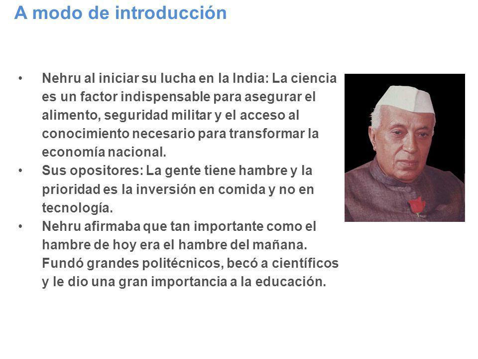 A modo de introducción Nehru al iniciar su lucha en la India: La ciencia es un factor indispensable para asegurar el alimento, seguridad militar y el