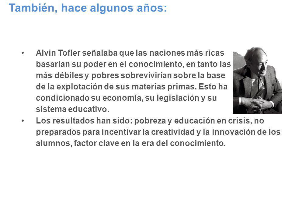 Alvin Tofler señalaba que las naciones más ricas basarían su poder en el conocimiento, en tanto las naciones más débiles y pobres sobrevivirían sobre