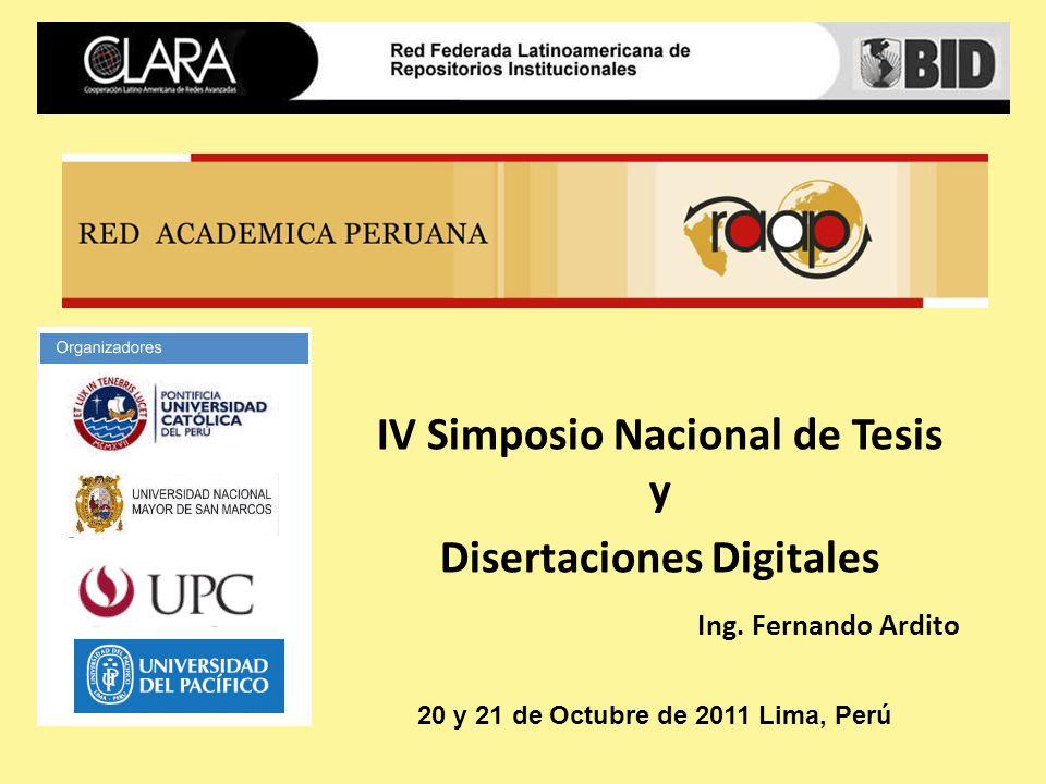 Ing. Fernando Ardito IV Simposio Nacional de Tesis y Disertaciones Digitales 20 y 21 de Octubre de 2011 Lima, Perú