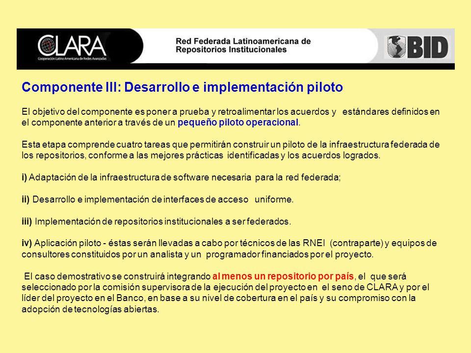 Componente III: Desarrollo e implementación piloto El objetivo del componente es poner a prueba y retroalimentar los acuerdos y estándares definidos en el componente anterior a través de un pequeño piloto operacional.