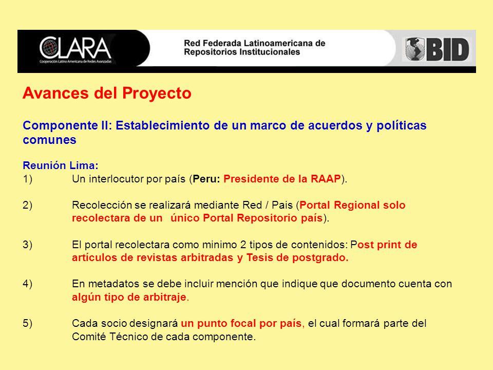 Avances del Proyecto Componente II: Establecimiento de un marco de acuerdos y políticas comunes Reunión Lima: 1)Un interlocutor por país (Peru: Presidente de la RAAP).