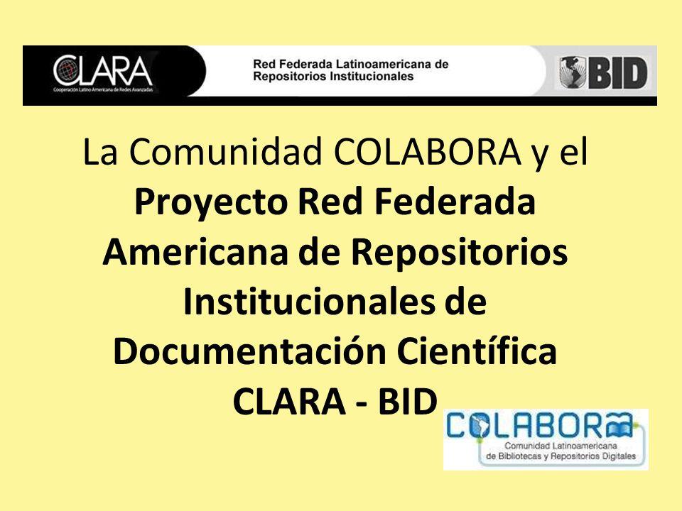 La Comunidad COLABORA y el Proyecto Red Federada Americana de Repositorios Institucionales de Documentación Científica CLARA - BID