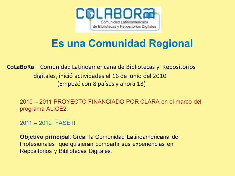 CoLaBoRa – Comunidad Latinoamericana de Bibliotecas y Repositorios digitales, inició actividades el 16 de junio del 2010 (Empezó con 8 países y ahora 13) 2010 – 2011 PROYECTO FINANCIADO POR CLARA en el marco del programa ALICE2.
