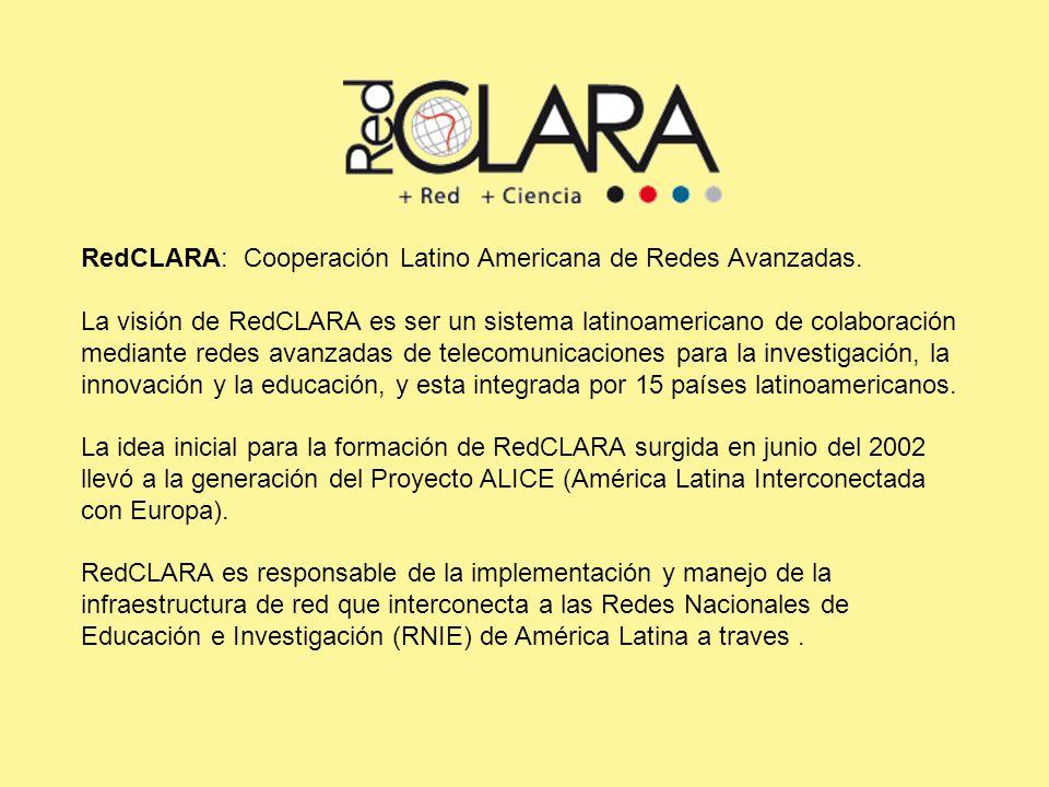 RedCLARA: Cooperación Latino Americana de Redes Avanzadas.