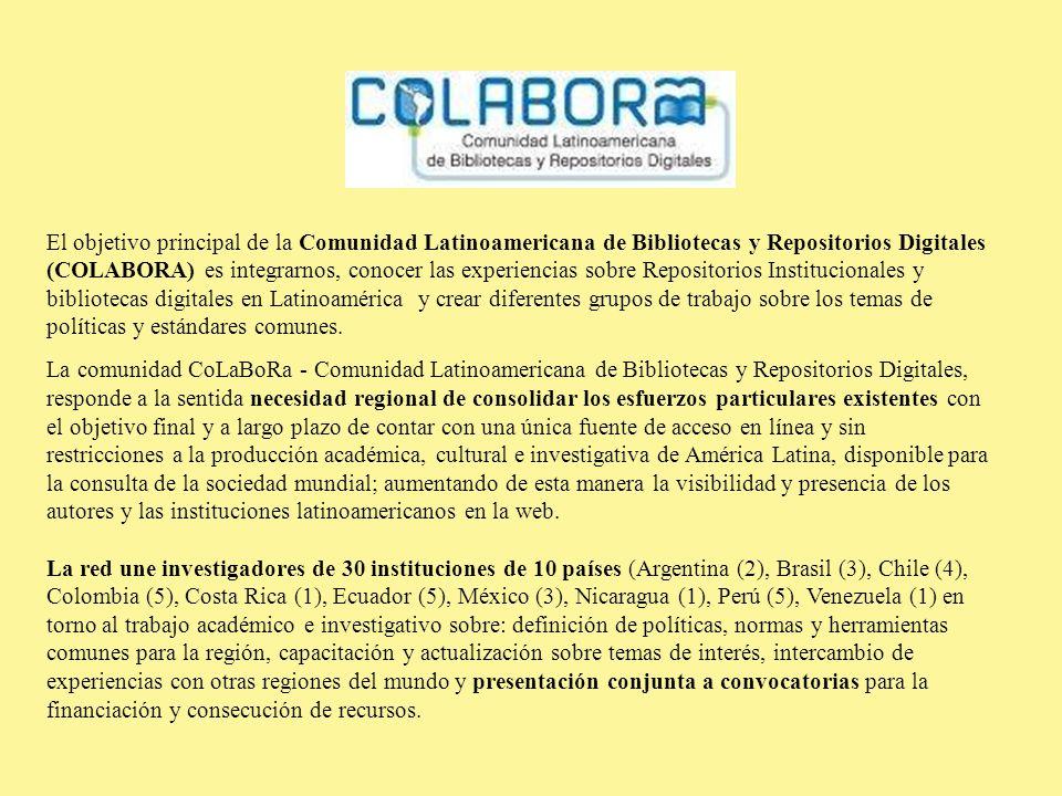 El objetivo principal de la Comunidad Latinoamericana de Bibliotecas y Repositorios Digitales (COLABORA) es integrarnos, conocer las experiencias sobre Repositorios Institucionales y bibliotecas digitales en Latinoamérica y crear diferentes grupos de trabajo sobre los temas de políticas y estándares comunes.
