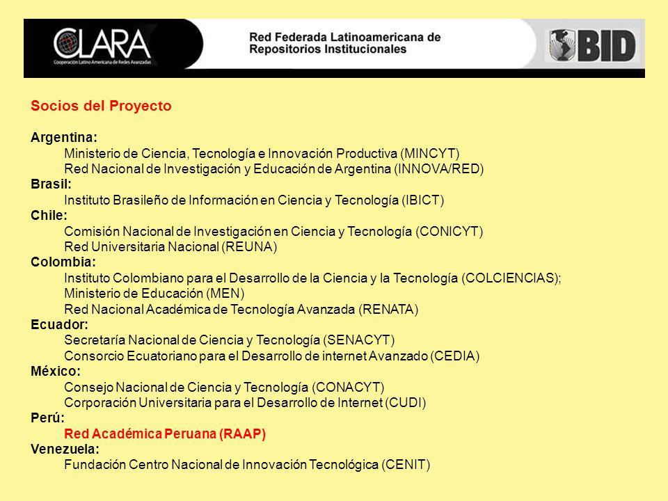 Socios del Proyecto Argentina: Ministerio de Ciencia, Tecnología e Innovación Productiva (MINCYT) Red Nacional de Investigación y Educación de Argentina (INNOVA/RED) Brasil: Instituto Brasileño de Información en Ciencia y Tecnología (IBICT) Chile: Comisión Nacional de Investigación en Ciencia y Tecnología (CONICYT) Red Universitaria Nacional (REUNA) Colombia: Instituto Colombiano para el Desarrollo de la Ciencia y la Tecnología (COLCIENCIAS); Ministerio de Educación (MEN) Red Nacional Académica de Tecnología Avanzada (RENATA) Ecuador: Secretaría Nacional de Ciencia y Tecnología (SENACYT) Consorcio Ecuatoriano para el Desarrollo de internet Avanzado (CEDIA) México: Consejo Nacional de Ciencia y Tecnología (CONACYT) Corporación Universitaria para el Desarrollo de Internet (CUDI) Perú: Red Académica Peruana (RAAP) Venezuela: Fundación Centro Nacional de Innovación Tecnológica (CENIT)
