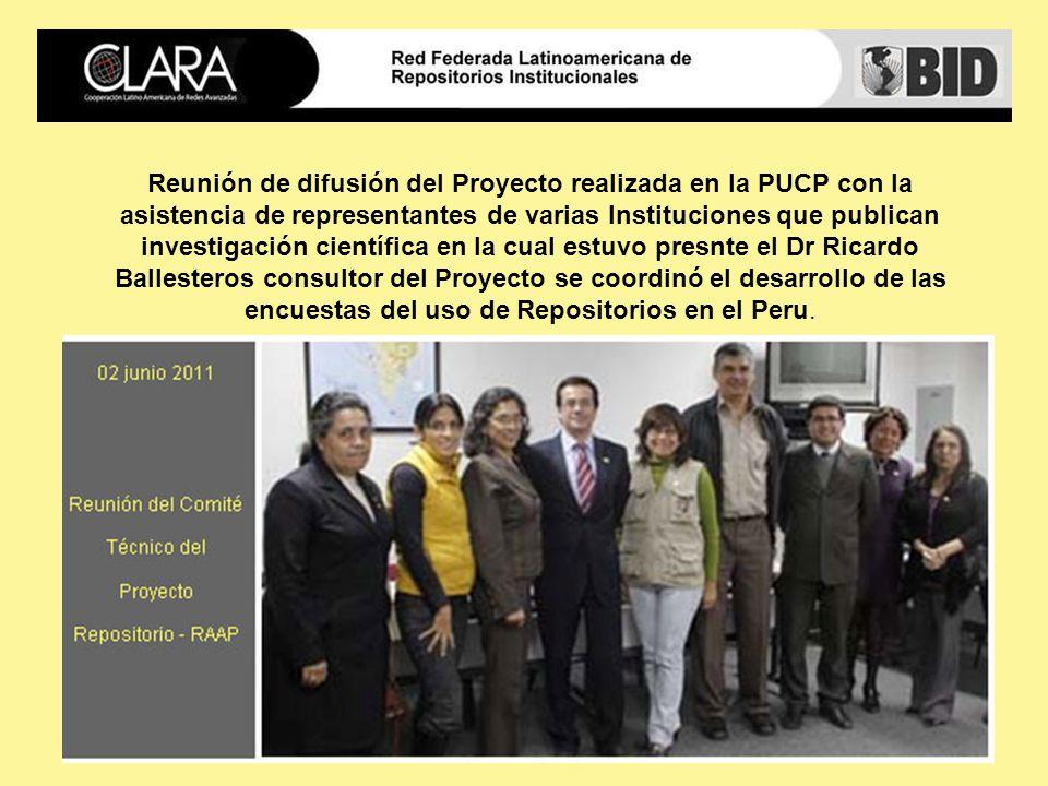 Reunión de difusión del Proyecto realizada en la PUCP con la asistencia de representantes de varias Instituciones que publican investigación científica en la cual estuvo presnte el Dr Ricardo Ballesteros consultor del Proyecto se coordinó el desarrollo de las encuestas del uso de Repositorios en el Peru.