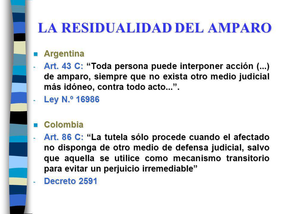 LA RESIDUALIDAD DEL AMPARO n Argentina - Art. 43 C: Toda persona puede interponer acción (...) de amparo, siempre que no exista otro medio judicial má