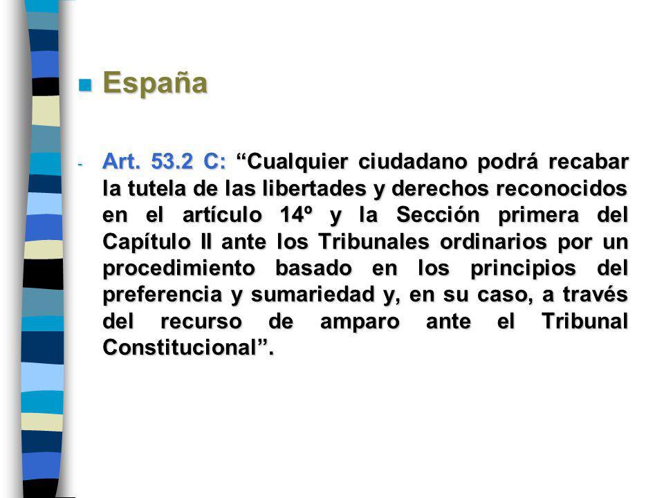 n España - Art. 53.2 C: Cualquier ciudadano podrá recabar la tutela de las libertades y derechos reconocidos en el artículo 14º y la Sección primera d